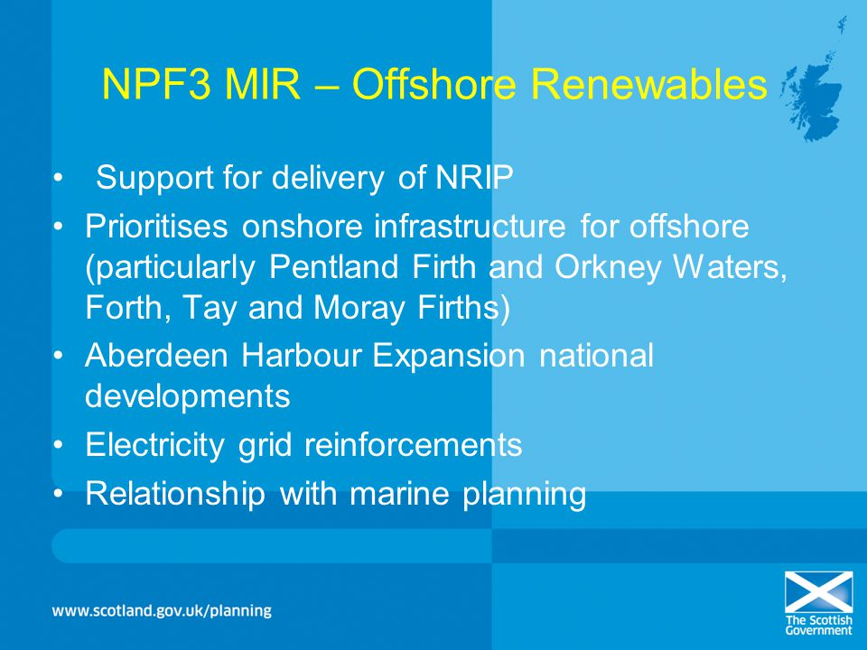 NPF3 MIR – Offshore Renewables Support for delivery of NRIP Prioritises onshore infrastructure for offshore (particularly Pentland Firth and Orkney Wa