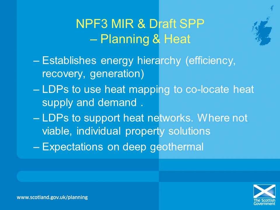 NPF3 MIR & Draft SPP – Planning & Heat –Establishes energy hierarchy (efficiency, recovery, generation) –LDPs to use heat mapping to co-locate heat su