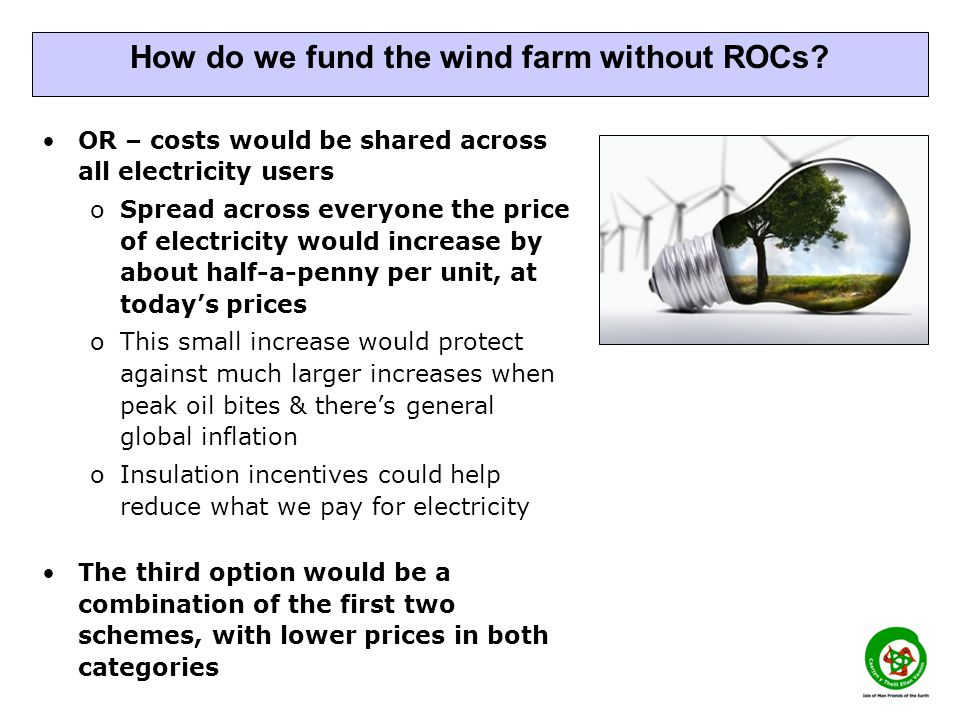 OR – costs would be shared across all electricity users oSpread across everyone the price of electricity would increase by about half-a-penny per unit