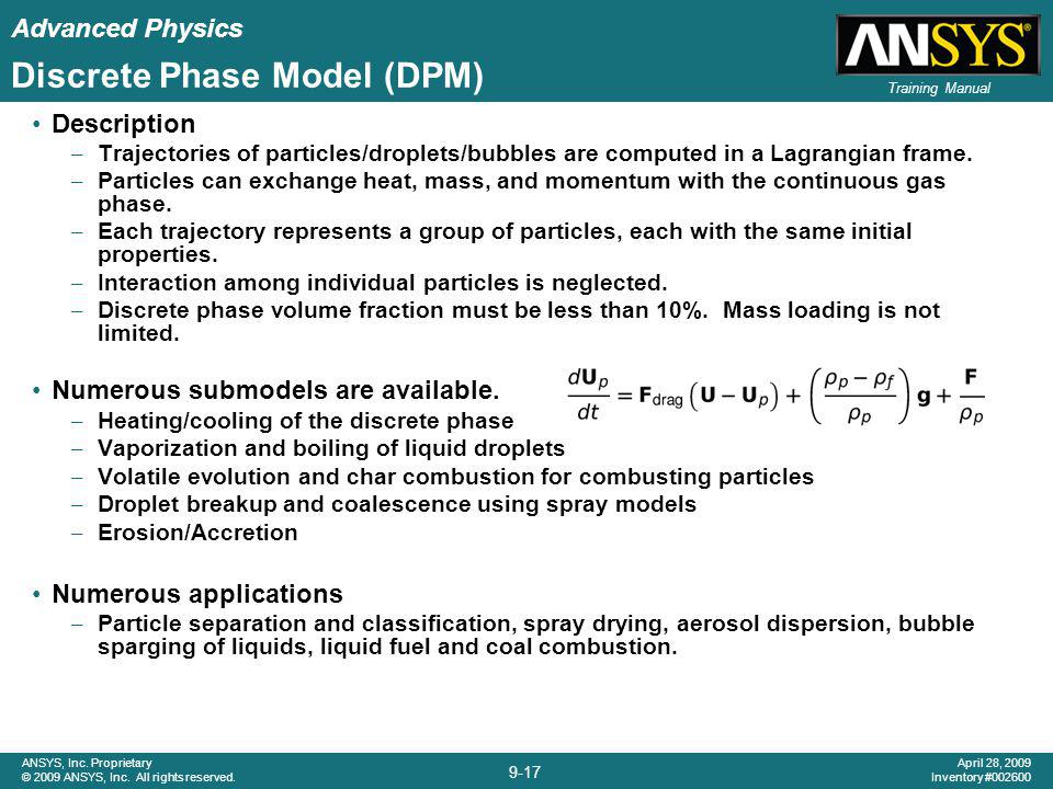 Advanced Physics 9-17 ANSYS, Inc. Proprietary © 2009 ANSYS, Inc. All rights reserved. April 28, 2009 Inventory #002600 Training Manual Discrete Phase