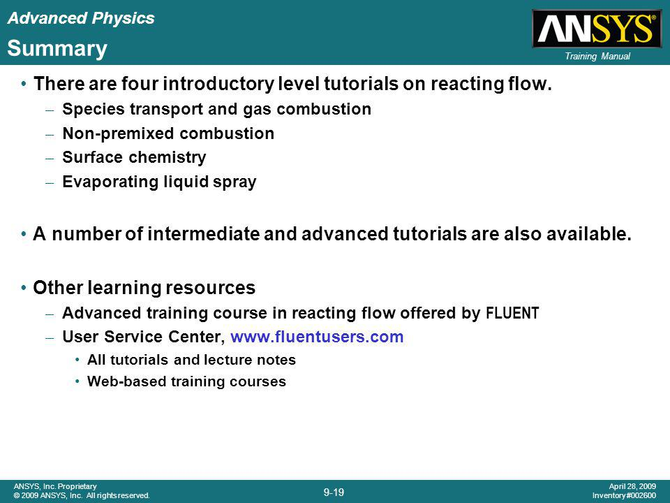 Advanced Physics 9-19 ANSYS, Inc. Proprietary © 2009 ANSYS, Inc. All rights reserved. April 28, 2009 Inventory #002600 Training Manual Summary There a