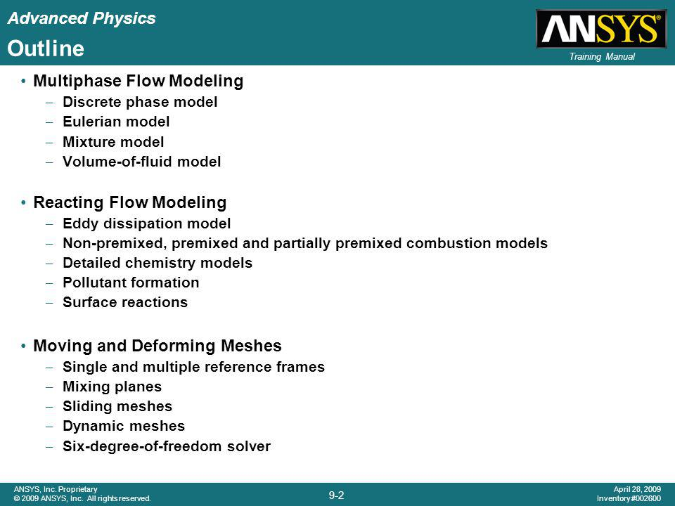 Advanced Physics 9-2 ANSYS, Inc. Proprietary © 2009 ANSYS, Inc. All rights reserved. April 28, 2009 Inventory #002600 Training Manual Outline Multipha