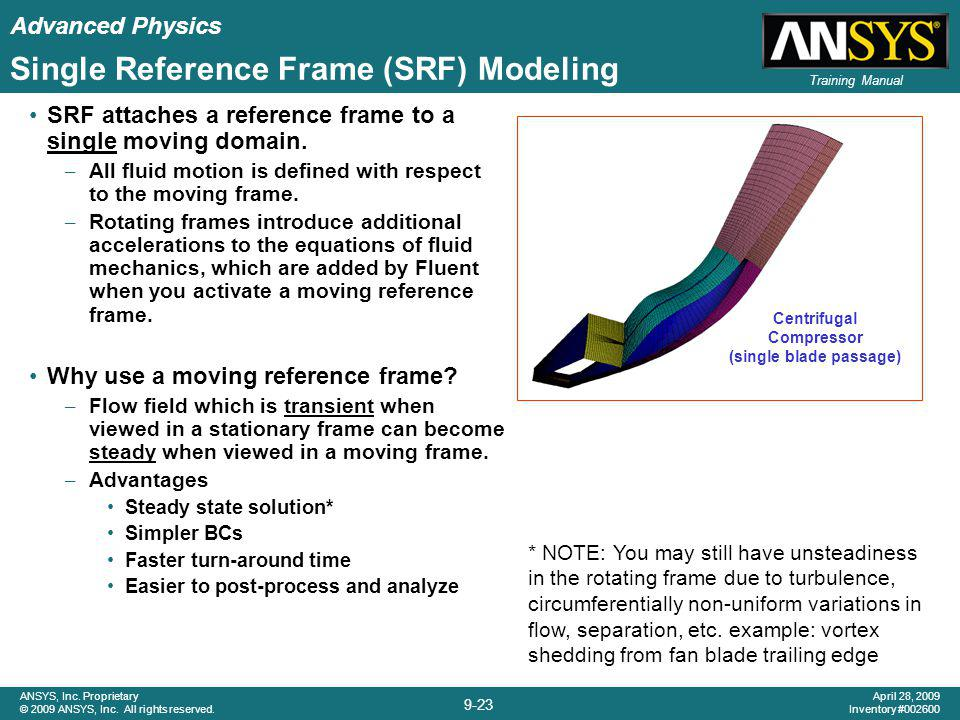 Advanced Physics 9-23 ANSYS, Inc. Proprietary © 2009 ANSYS, Inc. All rights reserved. April 28, 2009 Inventory #002600 Training Manual Single Referenc