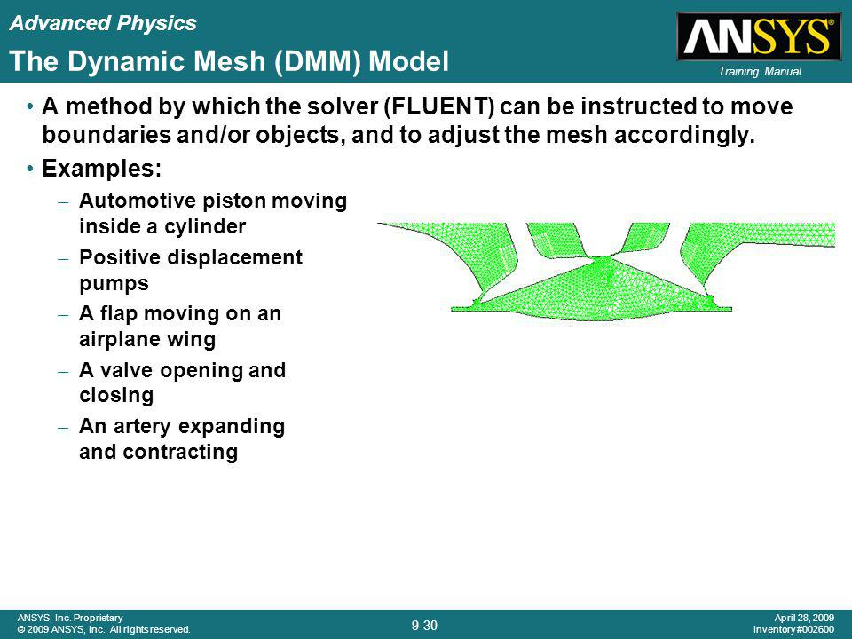Advanced Physics 9-30 ANSYS, Inc. Proprietary © 2009 ANSYS, Inc. All rights reserved. April 28, 2009 Inventory #002600 Training Manual The Dynamic Mes