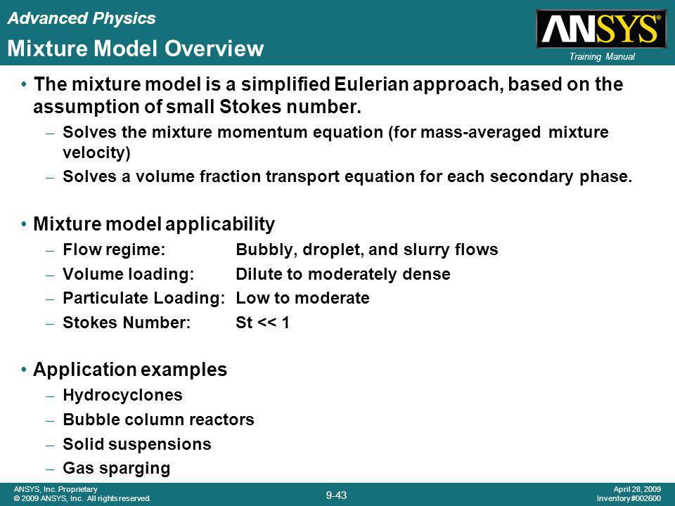 Advanced Physics 9-43 ANSYS, Inc. Proprietary © 2009 ANSYS, Inc. All rights reserved. April 28, 2009 Inventory #002600 Training Manual Mixture Model O