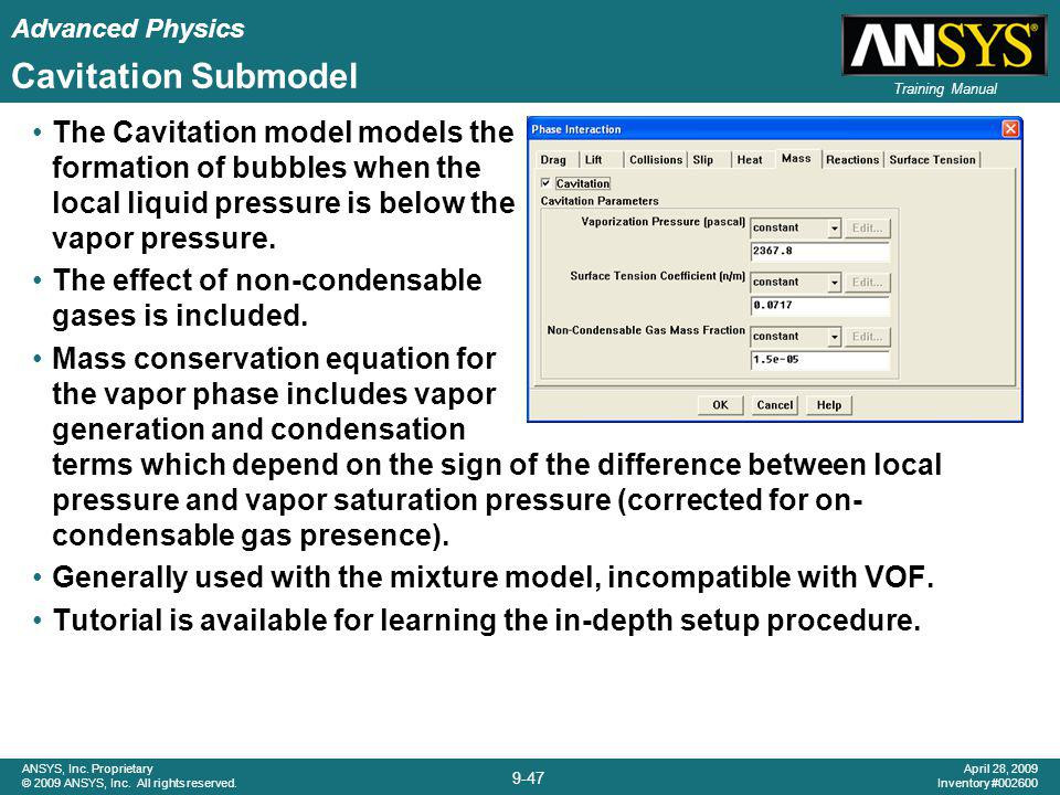 Advanced Physics 9-47 ANSYS, Inc. Proprietary © 2009 ANSYS, Inc. All rights reserved. April 28, 2009 Inventory #002600 Training Manual Cavitation Subm