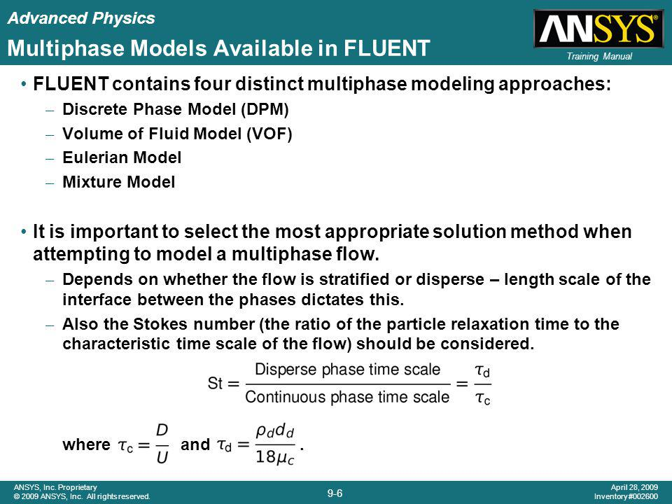 Advanced Physics 9-6 ANSYS, Inc. Proprietary © 2009 ANSYS, Inc. All rights reserved. April 28, 2009 Inventory #002600 Training Manual Multiphase Model
