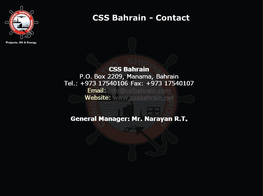 CSS Bahrain P.O. Box 2209, Manama, Bahrain Tel.: +973 17540106 Fax: +973 17540107 Email: info@cslbahrain.cominfo@cslbahrain.com Website: www.cssbahrai