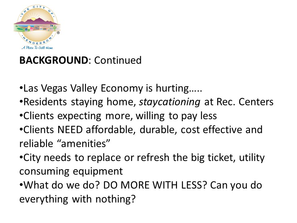 BACKGROUND: Continued Las Vegas Valley Economy is hurting…..
