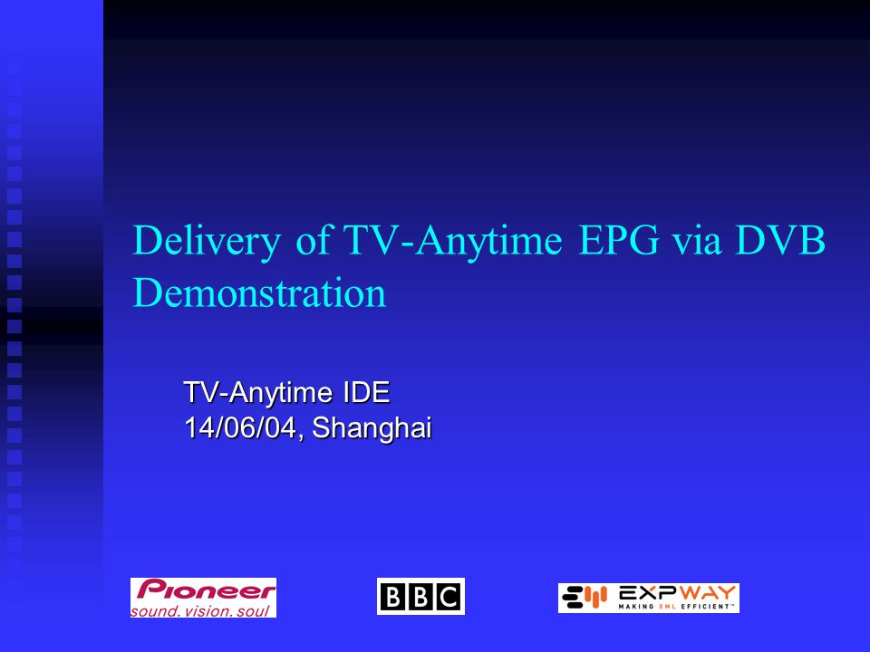 Delivery of TV-Anytime EPG via DVB Demonstration TV-Anytime IDE 14/06/04, Shanghai