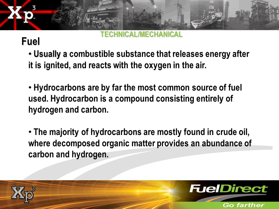 TECHNICAL/MECHANICAL Usually a Usually a combustible substance that releases energy after it is ignited, and reacts with the oxygen in the air. Hydroc