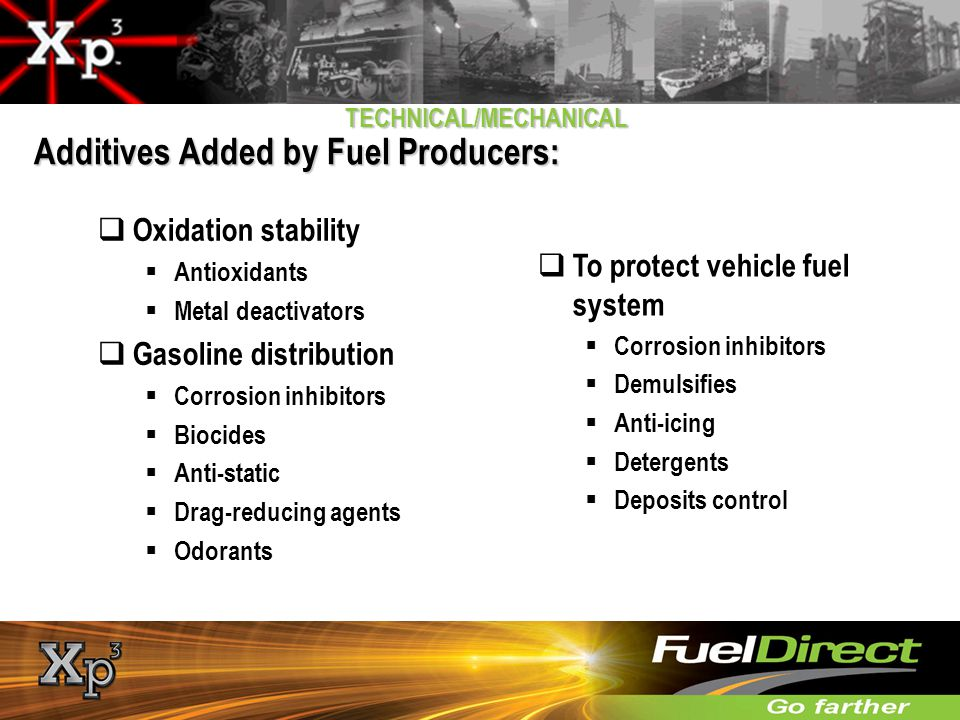 TECHNICAL/MECHANICAL Additives Added by Fuel Producers: Oxidation stability Antioxidants Metal deactivators Gasoline distribution Corrosion inhibitors