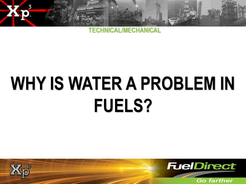 TECHNICAL/MECHANICAL WHY IS WATER A PROBLEM IN FUELS?
