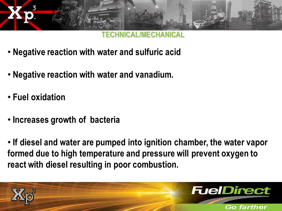 TECHNICAL/MECHANICAL Negative reaction with water and sulfuric acid Negative reaction with water and vanadium. Fuel oxidation Increases growth of bact