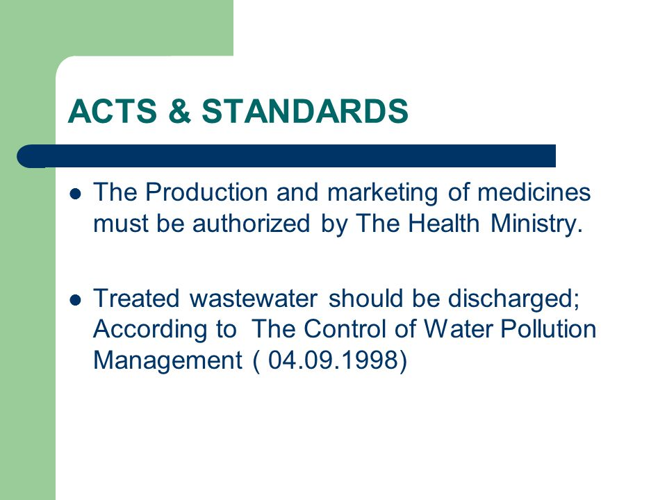 ACTS & STANDARDS The Production and marketing of medicines must be authorized by The Health Ministry. Treated wastewater should be discharged; Accordi