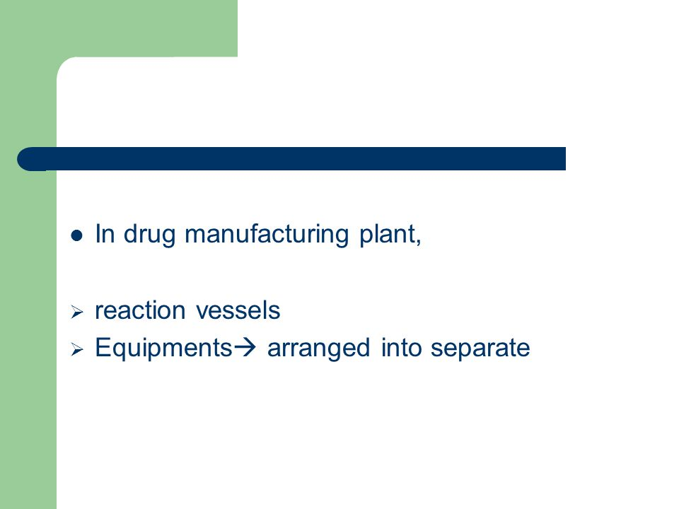 In drug manufacturing plant, reaction vessels Equipments arranged into separate