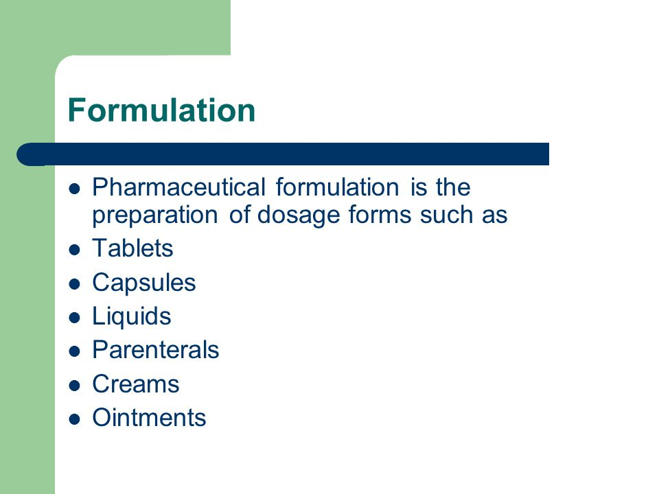 Pharmaceutical formulation is the preparation of dosage forms such as Tablets Capsules Liquids Parenterals Creams Ointments