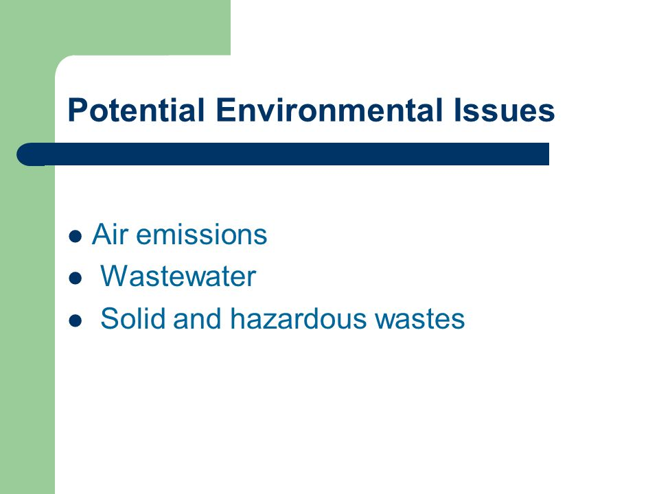 Potential Environmental Issues Air emissions Wastewater Solid and hazardous wastes