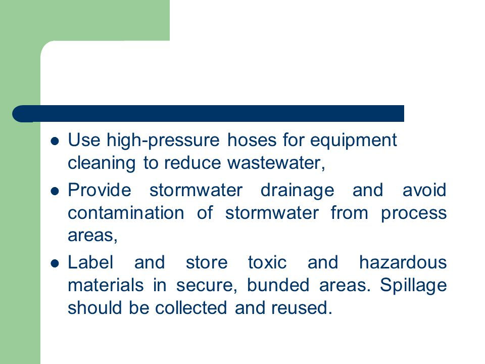 Use high-pressure hoses for equipment cleaning to reduce wastewater, Provide stormwater drainage and avoid contamination of stormwater from process ar
