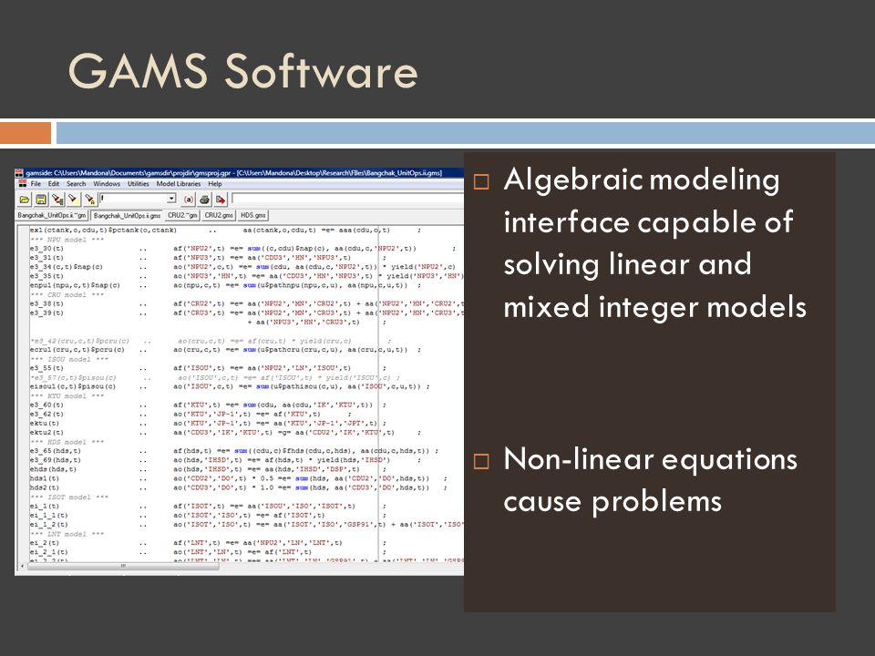 GAMS Software Algebraic modeling interface capable of solving linear and mixed integer models Non-linear equations cause problems