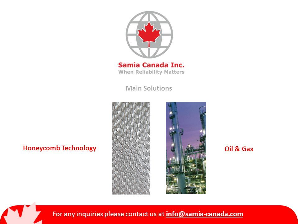 For any inquiries please contact us at info@samia-canada.com Oil & Gas Products Valves: NATURAL GAS Globe, Ball and Lubricated Plug with both international standards (UNE, ASME, DIN, BS, etc.) and customer-specific standards.