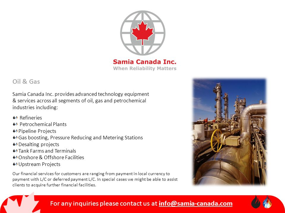 Oil & Gas Samia Canada Inc. provides advanced technology equipment & services across all segments of oil, gas and petrochemical industries including: