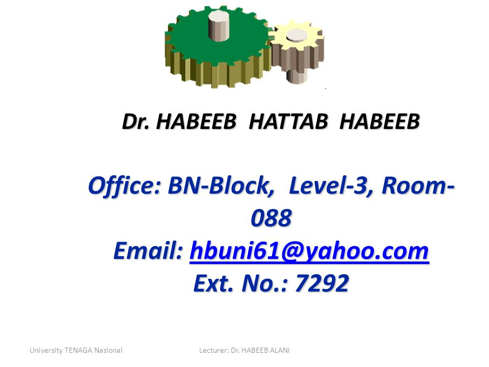 University TENAGA NasionalLecturer: Dr. HABEEB ALANI Dr. HABEEB HATTAB HABEEB Office: BN-Block, Level-3, Room- 088 Email: hbuni61@yahoo.com hbuni61@ya