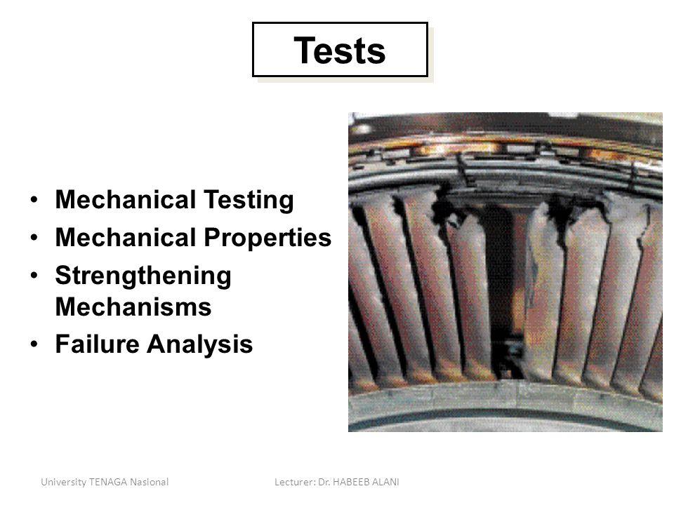 Mechanical Testing Mechanical Properties Strengthening Mechanisms Failure Analysis University TENAGA NasionalLecturer: Dr. HABEEB ALANI Tests