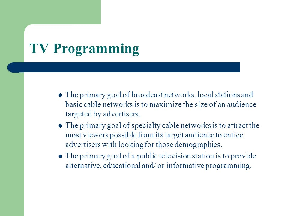 TV Programming Were going to look at programming from several angles: What kinds of programs are available.
