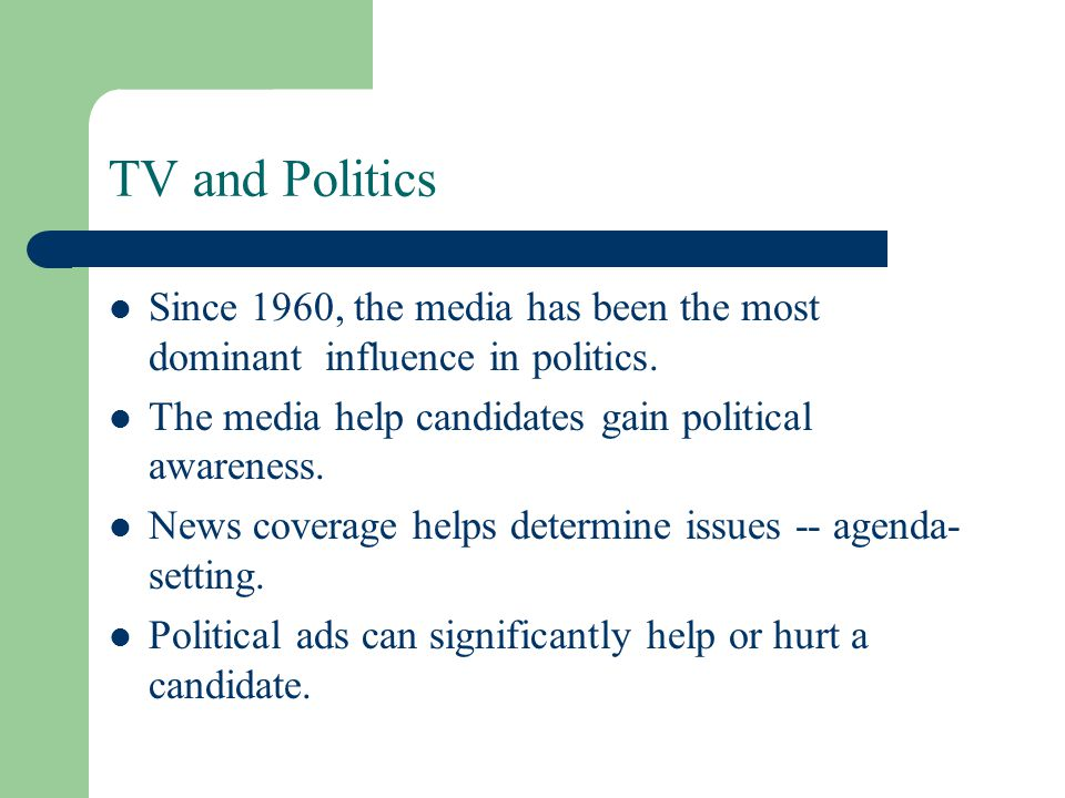 TV and Politics Since 1960, the media has been the most dominant influence in politics.