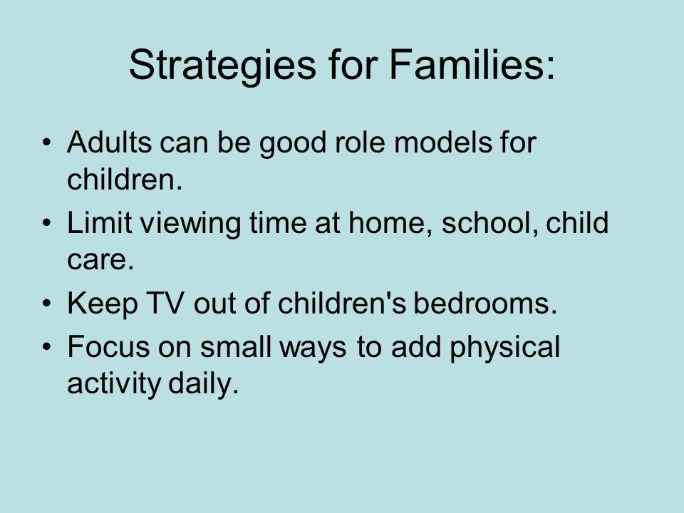 Tips for Early Childhood Educators: Messages Provide messages that make families aware of the TV issue: –Posters in centers –Materials sent home –Classroom discussions