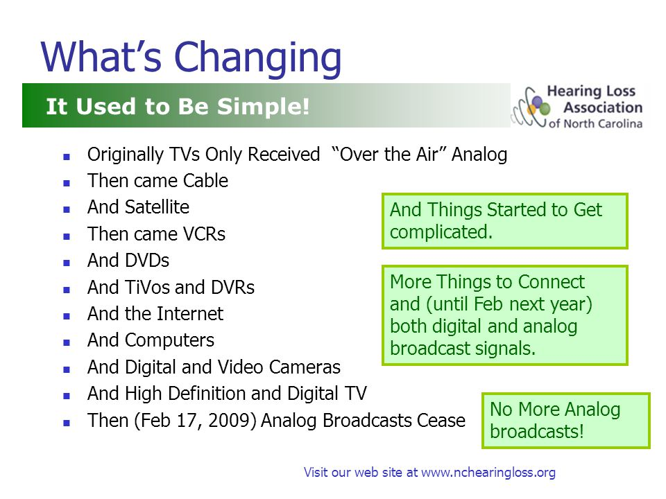 Visit our web site at www.nchearingloss.org Discussion Groups and Forums http://groups.yahoo.com/group/Beyond-Hearing/ ( Beyond-Hearing ) http://groups.yahoo.com/group/Beyond-Hearing/ http://health.groups.yahoo.com/group/bhNEWS/ ( Better Hearing News ) http://health.groups.yahoo.com/group/bhNEWS/ http://groups.yahoo.com/group/Captioning/ ( Captioning ) http://groups.yahoo.com/group/Captioning/ http://www.avsforum.com/avs-vb/showthread.php?t=997022 ( AVS Forum ) http://www.avsforum.com/avs-vb/showthread.php?t=997022 Ask Questions and Share Information