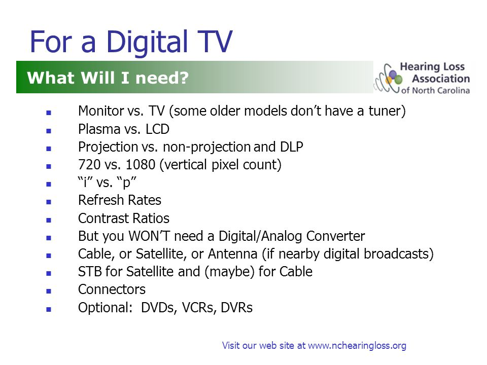 Visit our web site at www.nchearingloss.org For a Digital TV Monitor vs.