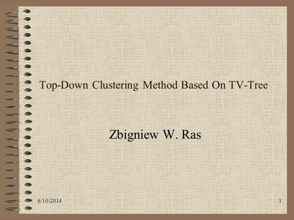 6/10/20141 Top-Down Clustering Method Based On TV-Tree Zbigniew W. Ras