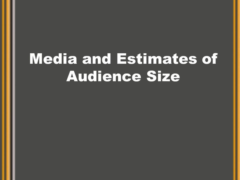 Media and Estimates of Audience Size