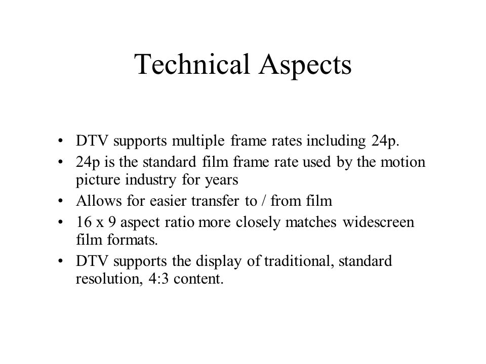 Technical Aspects DTV supports multiple frame rates including 24p.