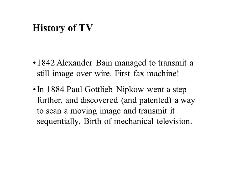1842 Alexander Bain managed to transmit a still image over wire.