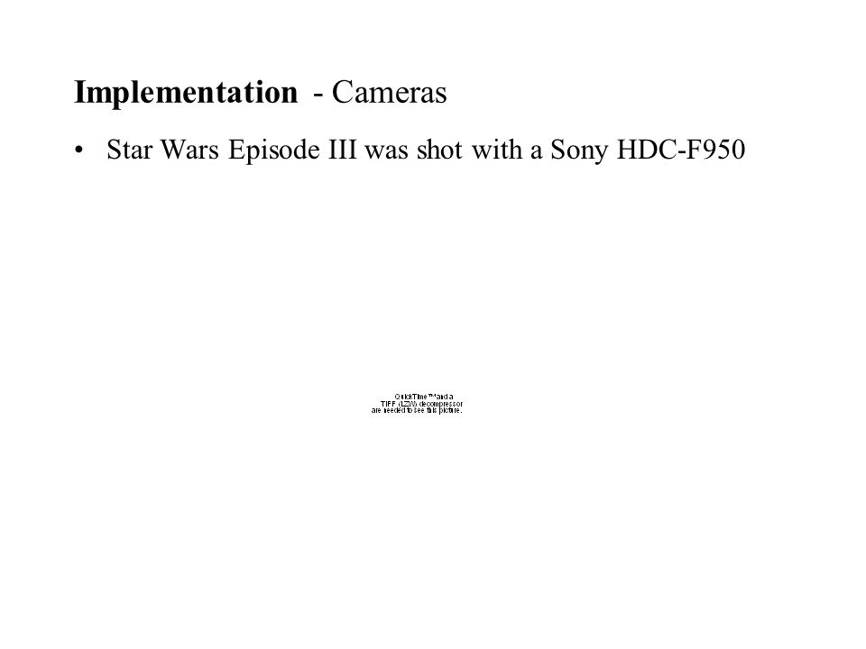Implementation - Cameras Star Wars Episode III was shot with a Sony HDC-F950