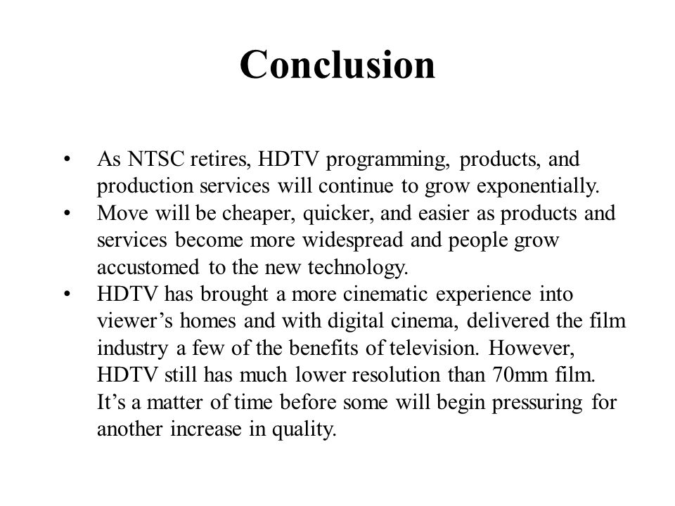Conclusion As NTSC retires, HDTV programming, products, and production services will continue to grow exponentially.