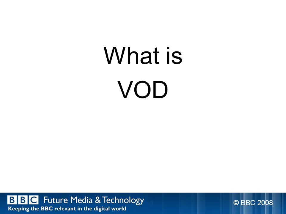 What is VOD © BBC 2008