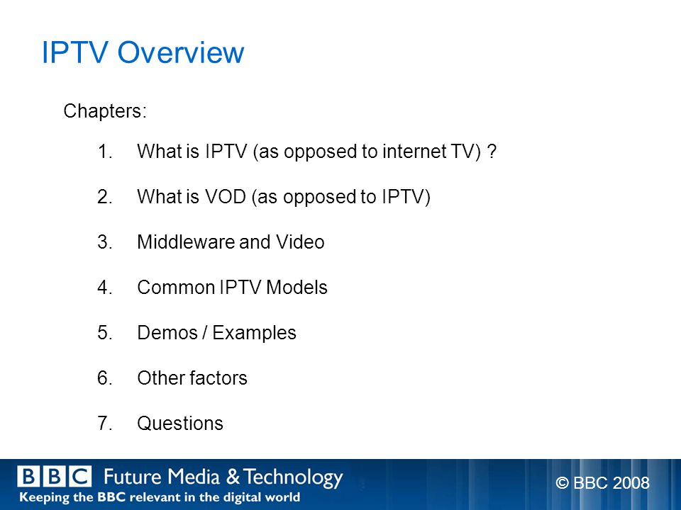 IPTV Overview Chapters: 1.What is IPTV (as opposed to internet TV) .