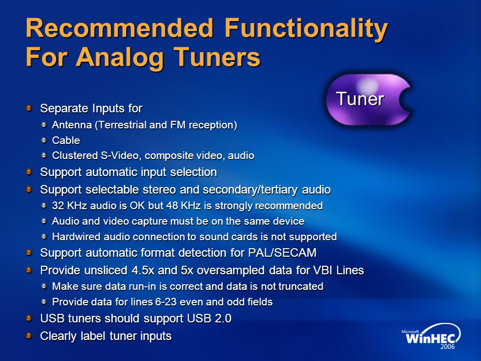 Recommended Functionality For Analog Tuners Separate Inputs for Antenna (Terrestrial and FM reception) Cable Clustered S-Video, composite video, audio