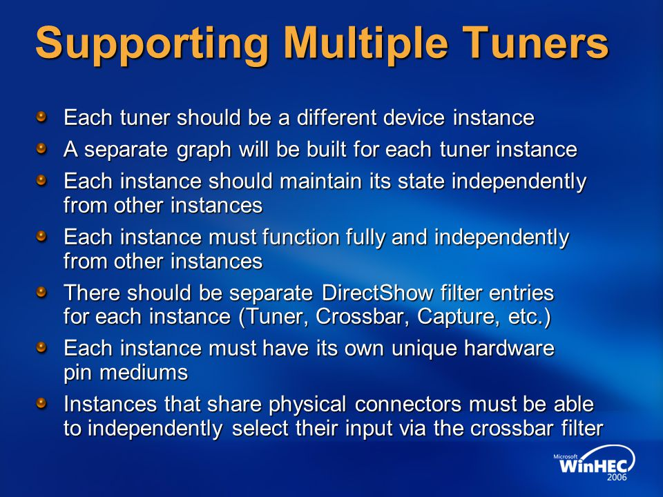 Supporting Multiple Tuners Each tuner should be a different device instance A separate graph will be built for each tuner instance Each instance shoul