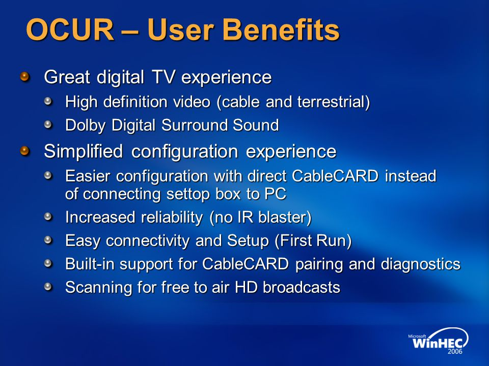 OCUR – User Benefits Great digital TV experience High definition video (cable and terrestrial) Dolby Digital Surround Sound Simplified configuration e