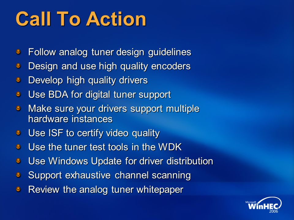 Call To Action Follow analog tuner design guidelines Design and use high quality encoders Develop high quality drivers Use BDA for digital tuner suppo