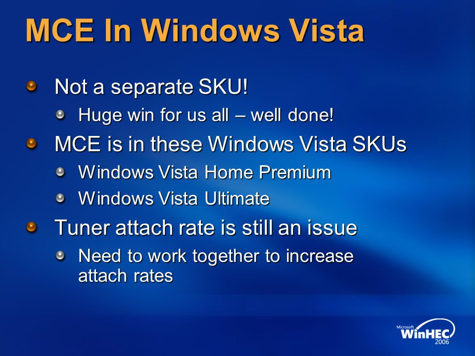 MCE In Windows Vista Not a separate SKU.Huge win for us all – well done.