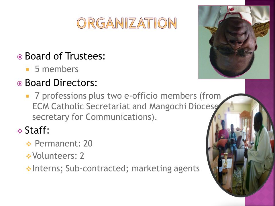 Board of Trustees: 5 members Board Directors: 7 professions plus two e-officio members (from ECM Catholic Secretariat and Mangochi Diocese secretary for Communications).