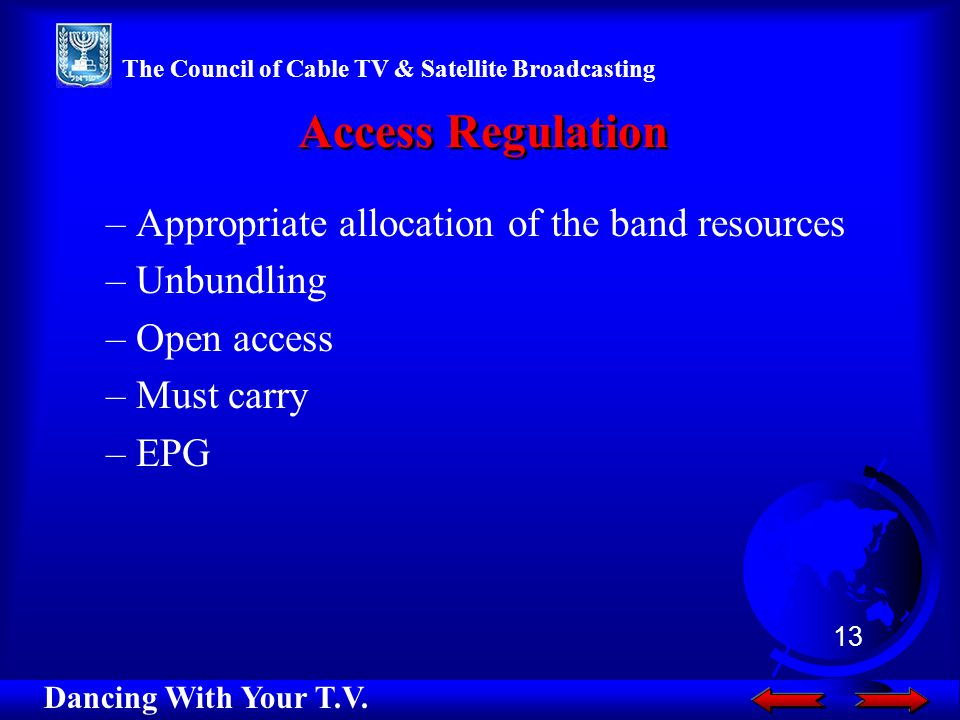 –Appropriate allocation of the band resources –Unbundling –Open access –Must carry –EPG Access Regulation Dancing With Your T.V.