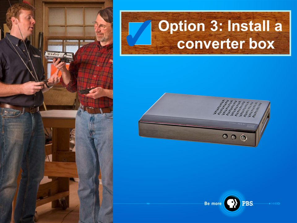 Option 3: Install a converter box