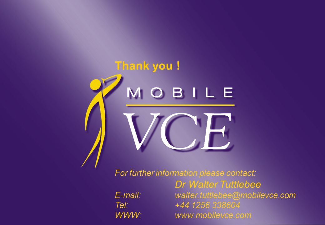 www.mobilevce.com © 2005 Mobile VCE Interactive Mobile TV Thank you .